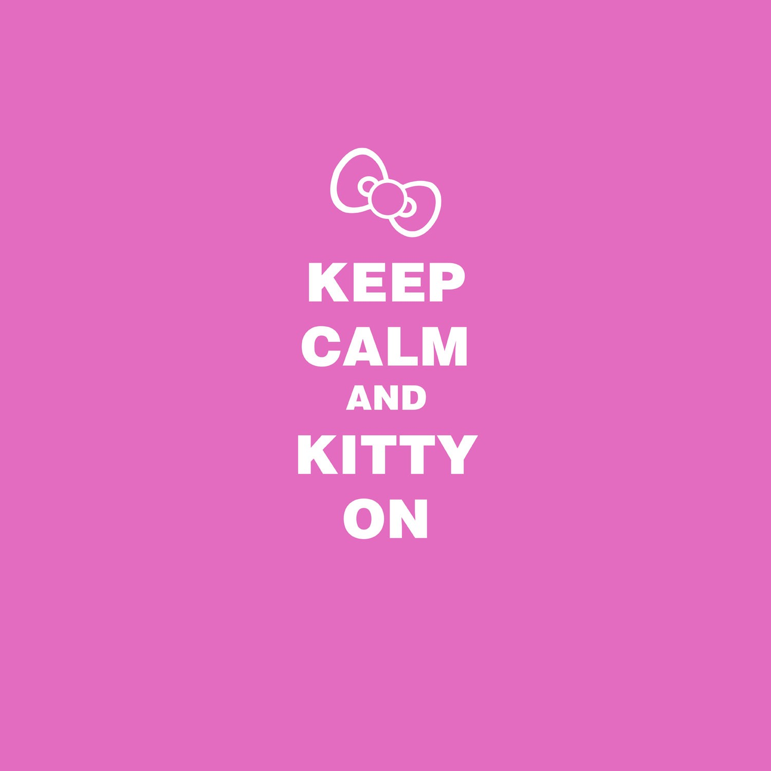 Keep Calm and Kitty On.